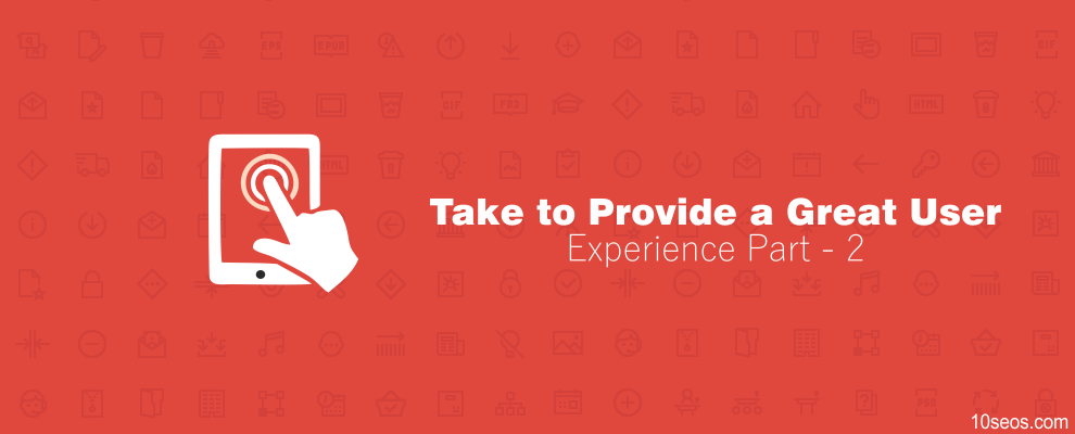 What Does it Take to Provide a Great User Experience? Part - 2
