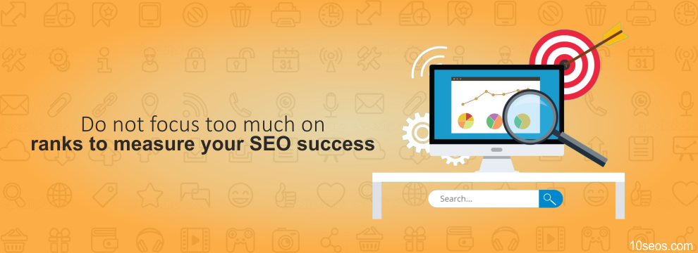 Do not focus too much on ranks to measure your SEO success