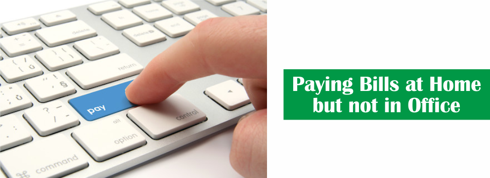 Why you Prefer Paying Bills at Home but Not in Office?