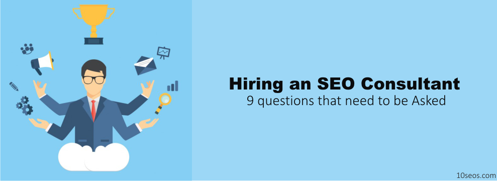 Hiring an SEO Consultant? 9 questions that need to be Asked