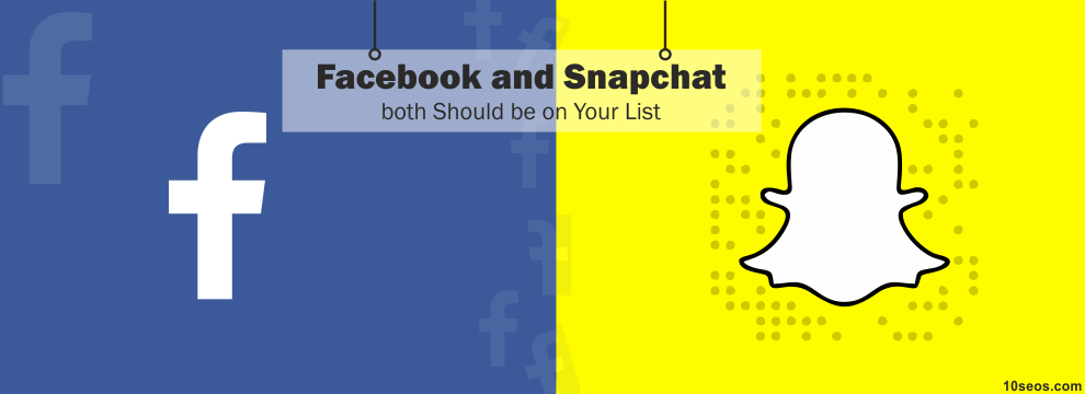 Why Facebook and Snapchat both Should be on Your List