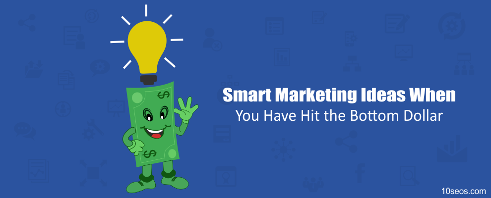 Smart Marketing Ideas When You Have Hit the Bottom Dollar