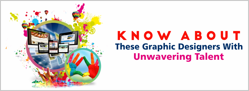 Know About These Graphic Designers With Unwavering Talent