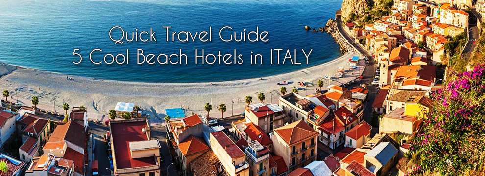 Quick Travel Guide: 5 Cool Beach Hotels in Italy