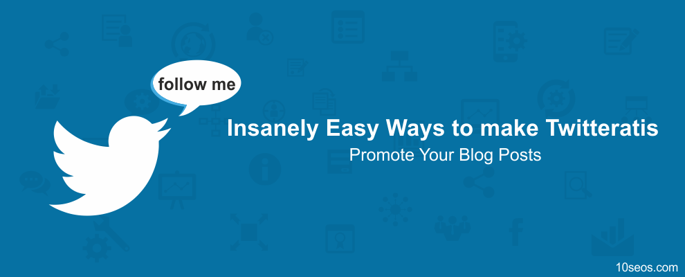 Insanely Easy Ways to make Twitteratis Promote Your Blog Posts