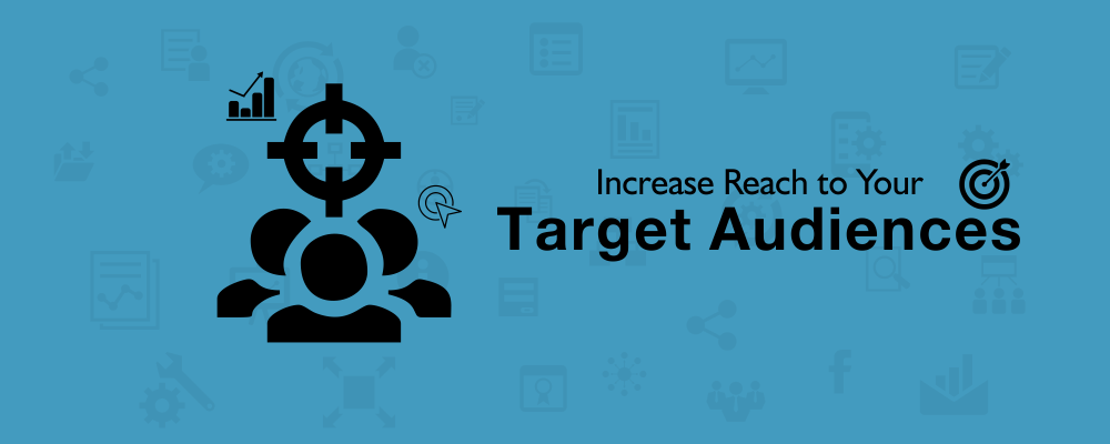 How to Increase Reach to Your Target Audiences
