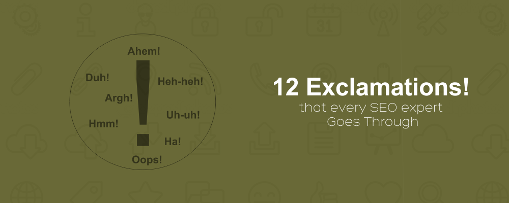 12 Exclamations that every SEO expert Goes Through