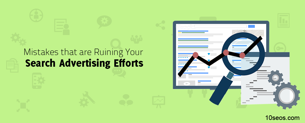 Mistakes that are Ruining Your Search Advertising Efforts!