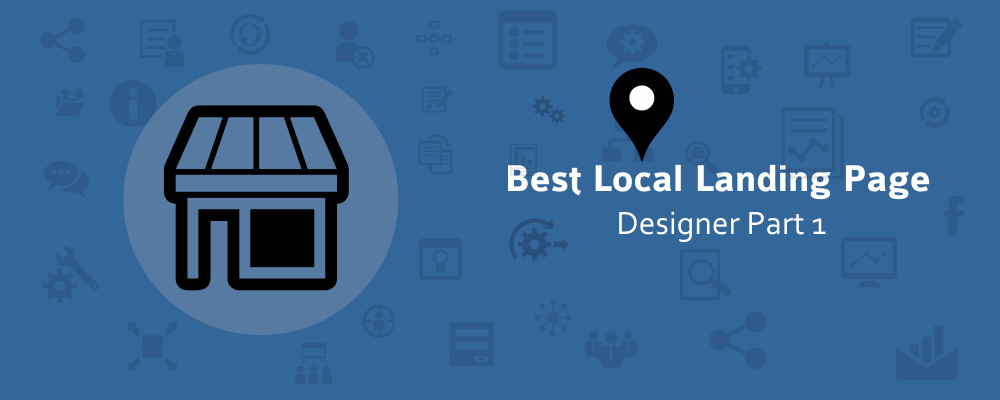 How to Become the Best Local Landing Page Designer? - Part 1