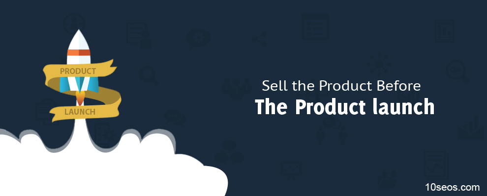 Sell the Product Before The Product launch
