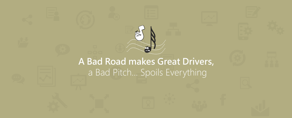A Bad Road makes Great Drivers, a Bad Pitch… Spoils Everything