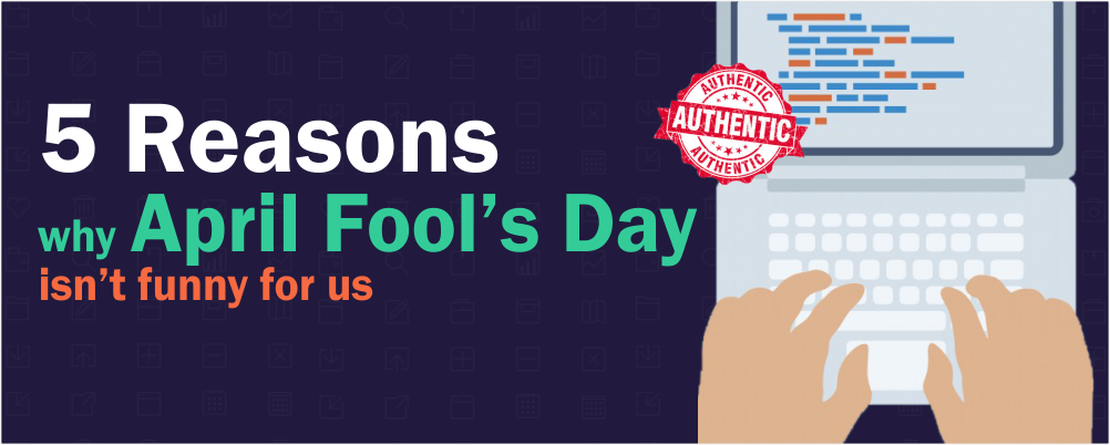 5 Reasons why April Fool's Day isn't funny for us