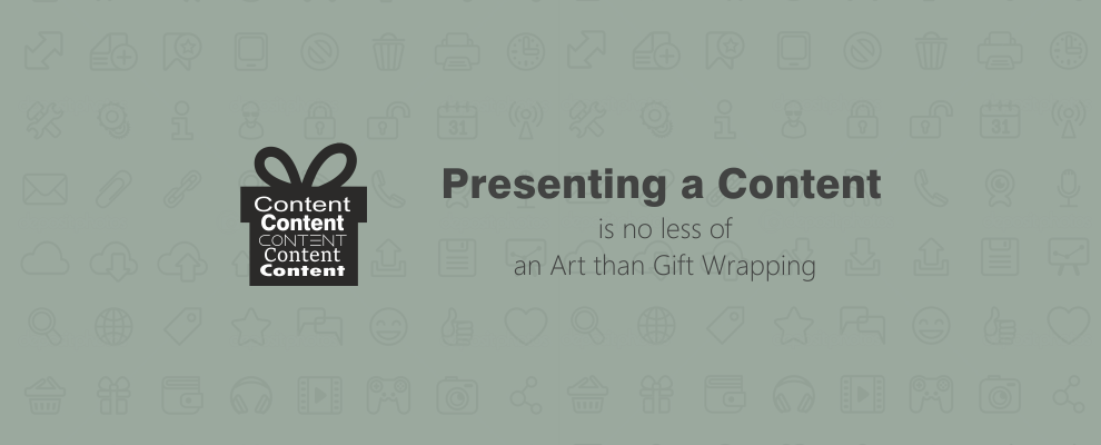 Presenting a Content is no less of an Art than Gift Wrapping