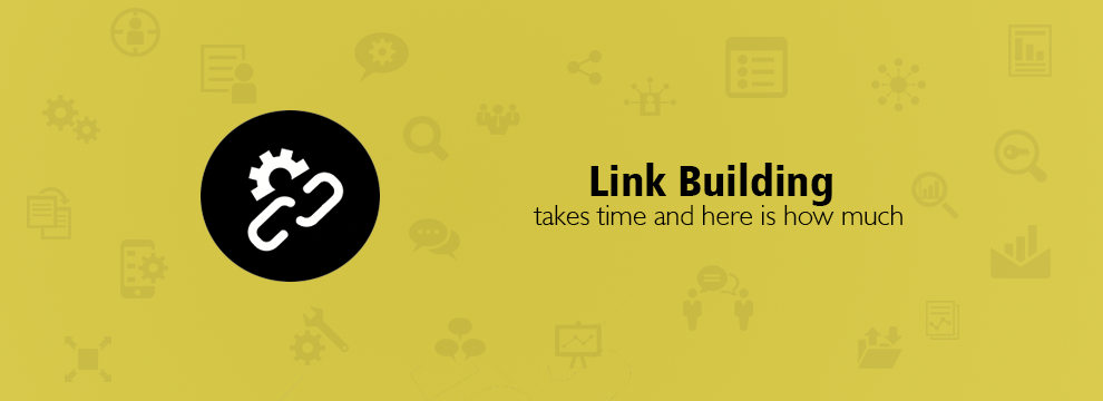 Link Drill: Link Building takes time and here is how much