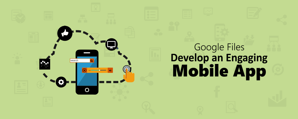 Google Files: Develop an Engaging Mobile App