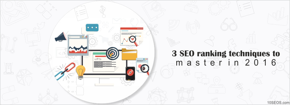 3 SEO ranking techniques to master in 2016.