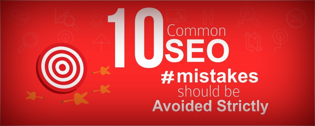 10 Common SEO Mistakes should be Avoided Strictly