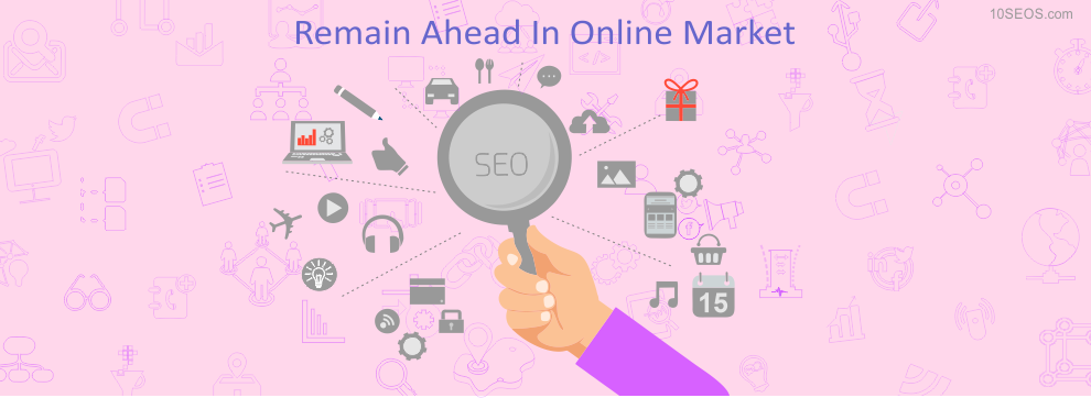 Best SEO Company Can Help You to Remain Ahead In Online Market