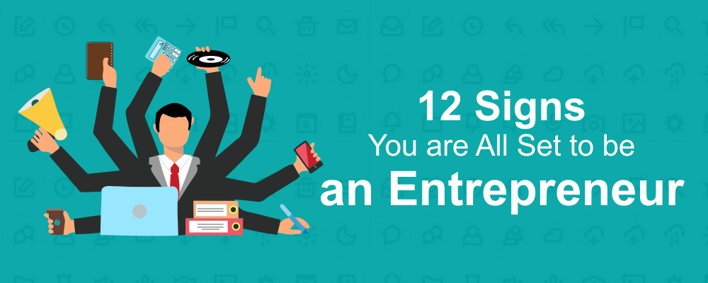 12 Signs You are All Set to be an Entrepreneur