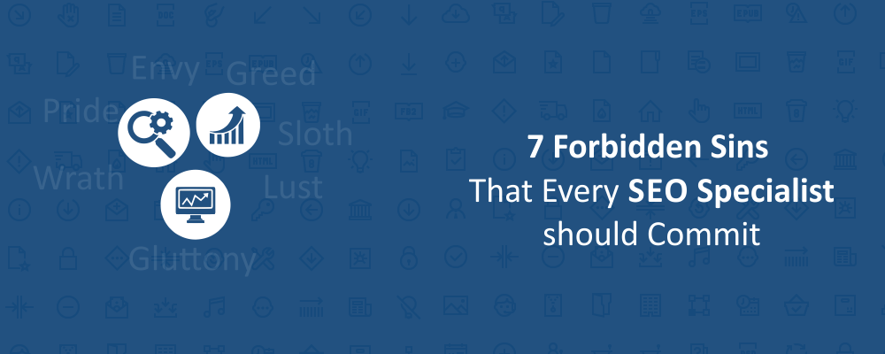 7 Forbidden Sins That Every SEO Specialist should Commit