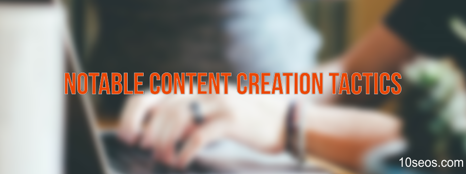 Notable Content Creation Tactics that Might Passed over