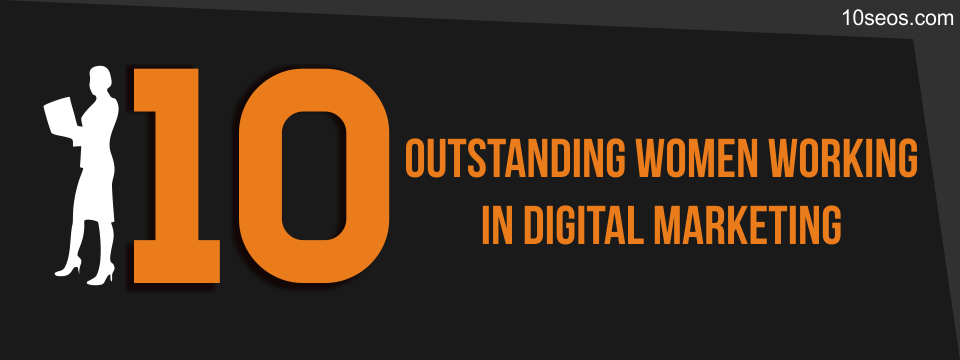 10 Outstanding Women Working in Digital Marketing