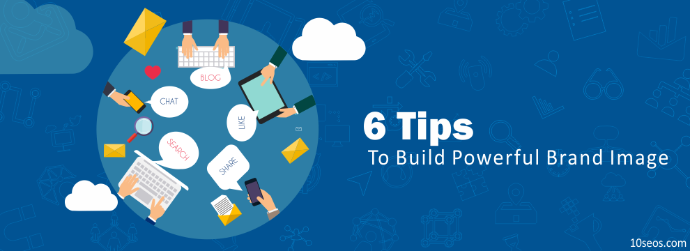 6 Tips To Build Powerful Brand Image
