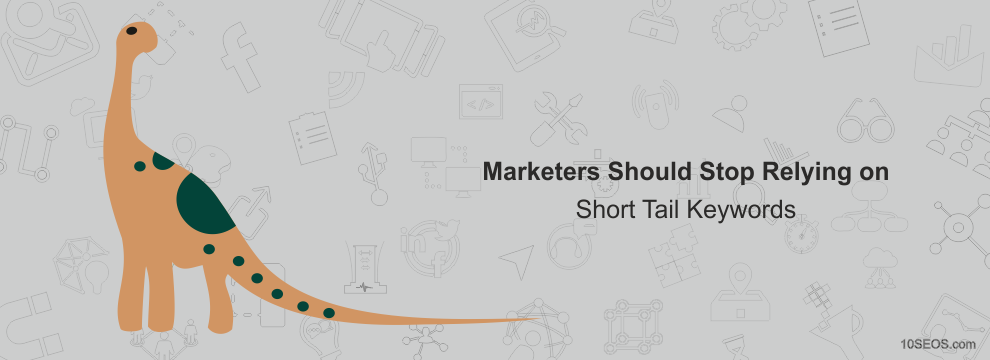Marketers Should Stop Relying on Short Tail Keywords