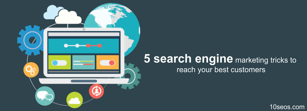 5 search engine marketing tricks to reach your best customers