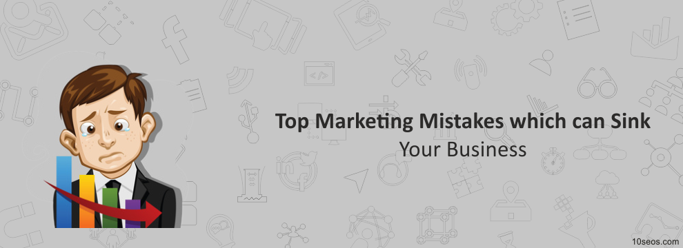 Top Marketing Mistakes which can Sink Your Business
