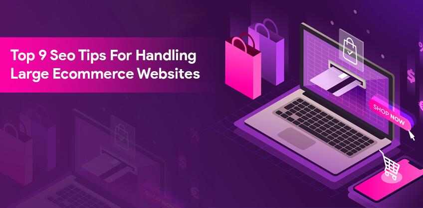 Top 9 Seo Tips For Handling Large Ecommerce Websites