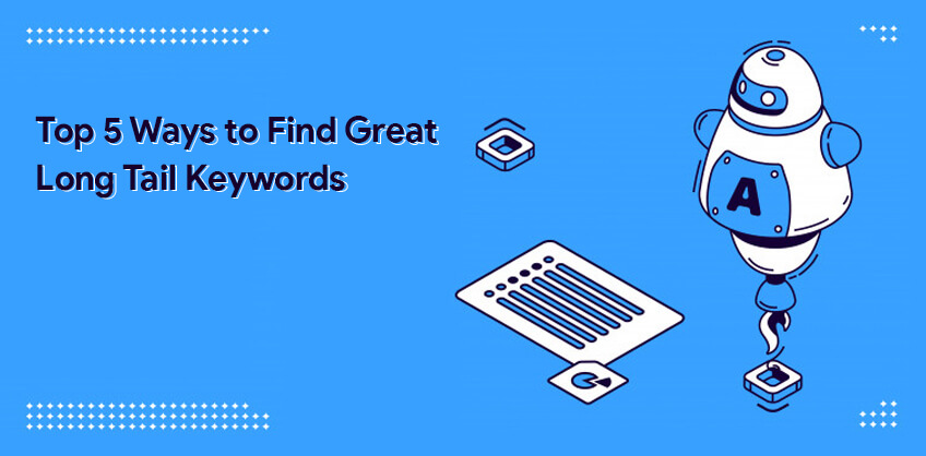 Top 5 Ways to Find Great Long Tail Keywords