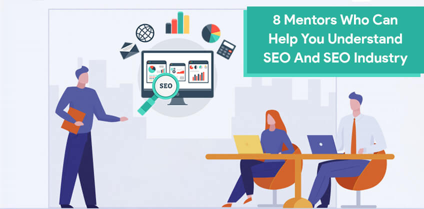 8 mentors who can help you understand SEO and SEO Industry