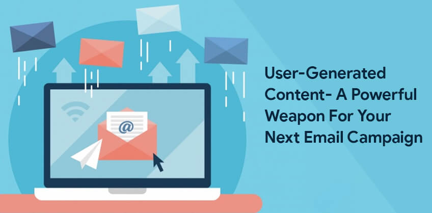 User-generated content- A powerful weapon for your Next Email Campaign