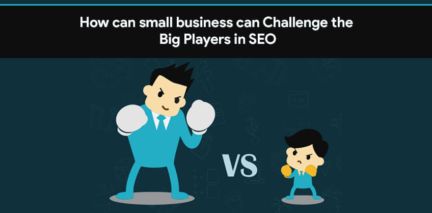 How can small business can Challenge the Big Players in SEO