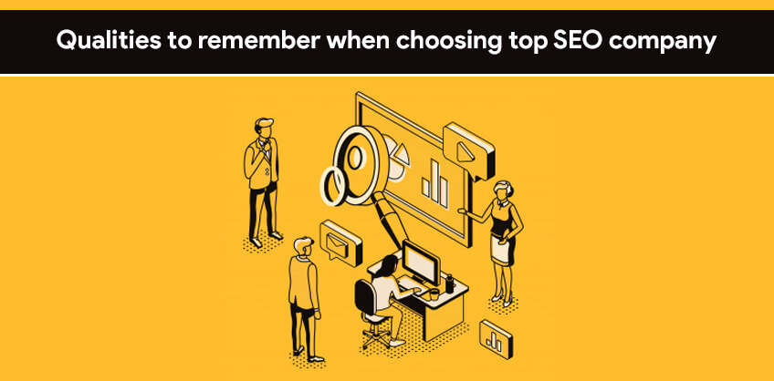 Qualities to remember when choosing top SEO company