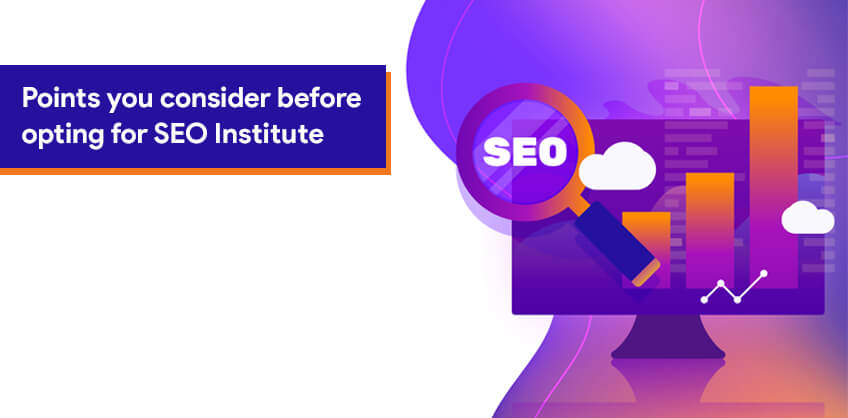 Points you consider before opting for SEO Institute | Best Seo Companies