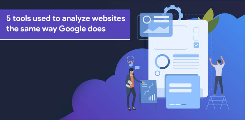 5 tools used to analyze websites the same way Google does