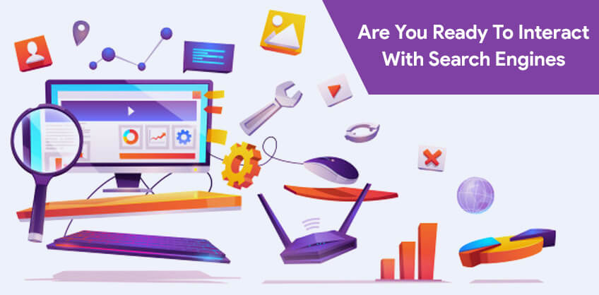 Are you ready to interact with search engines