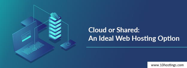 Cloud or Shared: An Ideal Web Hosting Option