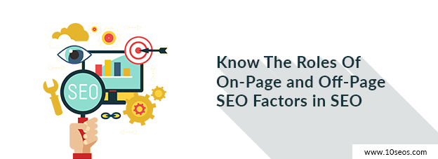 Know The Roles Of On-Page and Off-Page SEO Factors in SEO
