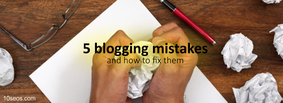 5 blogging mistakes and how to fix them