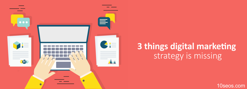 3 things digital marketing strategy is missing