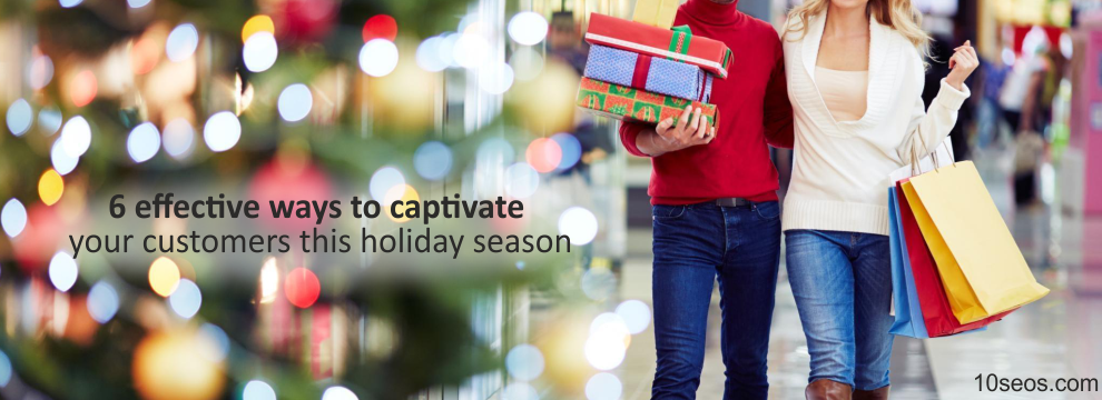 6 effective ways to captivate your customers this holiday season