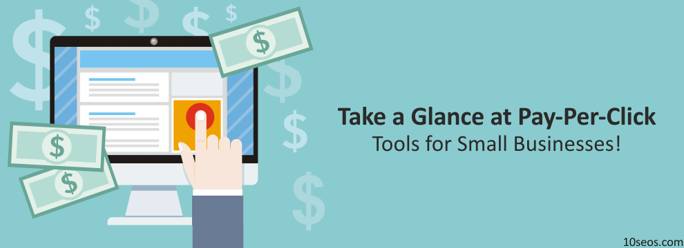 Take a Glance at Pay-Per-Click Tools for Small Businesses!