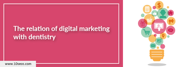 The relation of digital marketing with dentistry