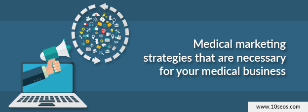 Medical marketing strategies that are necessary for your medical business