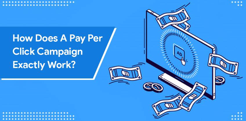 How does a pay per click campaign exactly work?