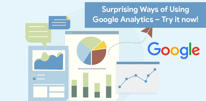 Surprising Ways of Using Google Analytics – Try it now!