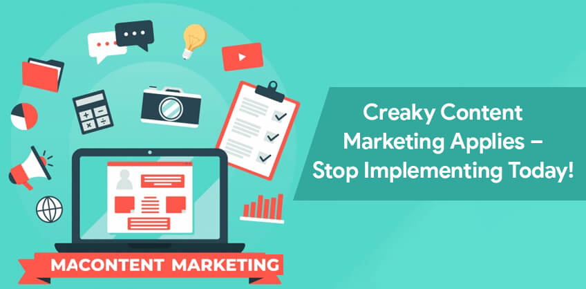 Creaky Content Marketing Applies – Stop Implementing Today!